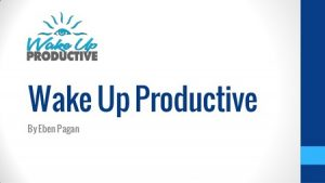 Eben Pagan - Wake Up Productive 3