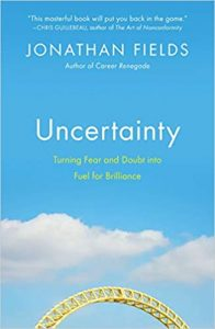 Jonathan Fields - Uncertainty: Turning Fear and Doubt into Fuel for Brilliance