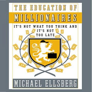 Michael Ellsberg - The Education of Millionaires: It's Not What You Think and It's Not Too Late