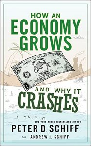Peter D. Schiff: How An Economy Grows And Why It Crashes